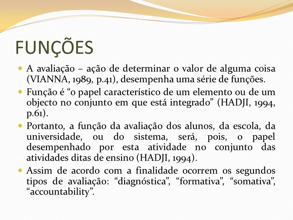 FUNÇÕES A avaliação – ação de determinar o valor de alguma coisa (VIANNA, 1989, p.41), desempenha uma série de funções.