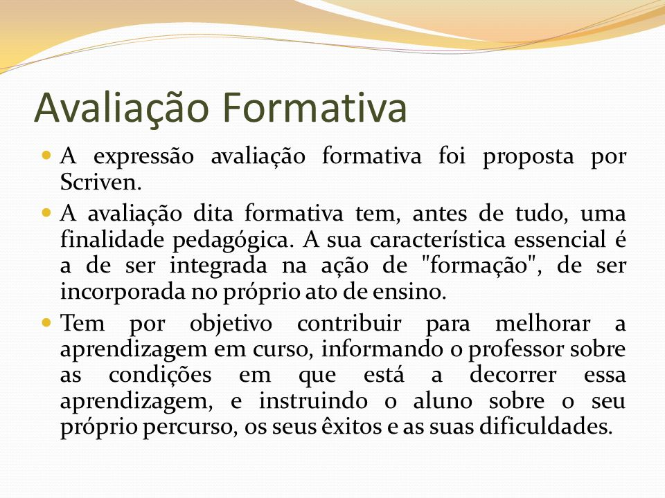 Avaliação Formativa A expressão avaliação formativa foi proposta por Scriven.