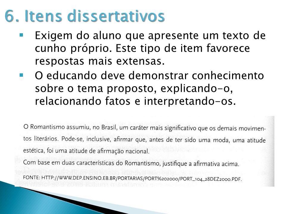 6. Itens dissertativos Exigem do aluno que apresente um texto de cunho próprio. Este tipo de item favorece respostas mais extensas.
