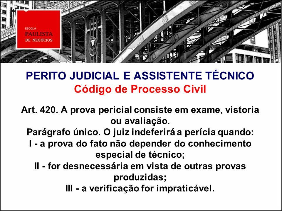 PERITO JUDICIAL E ASSISTENTE TÉCNICO Código de Processo Civil Art. 420