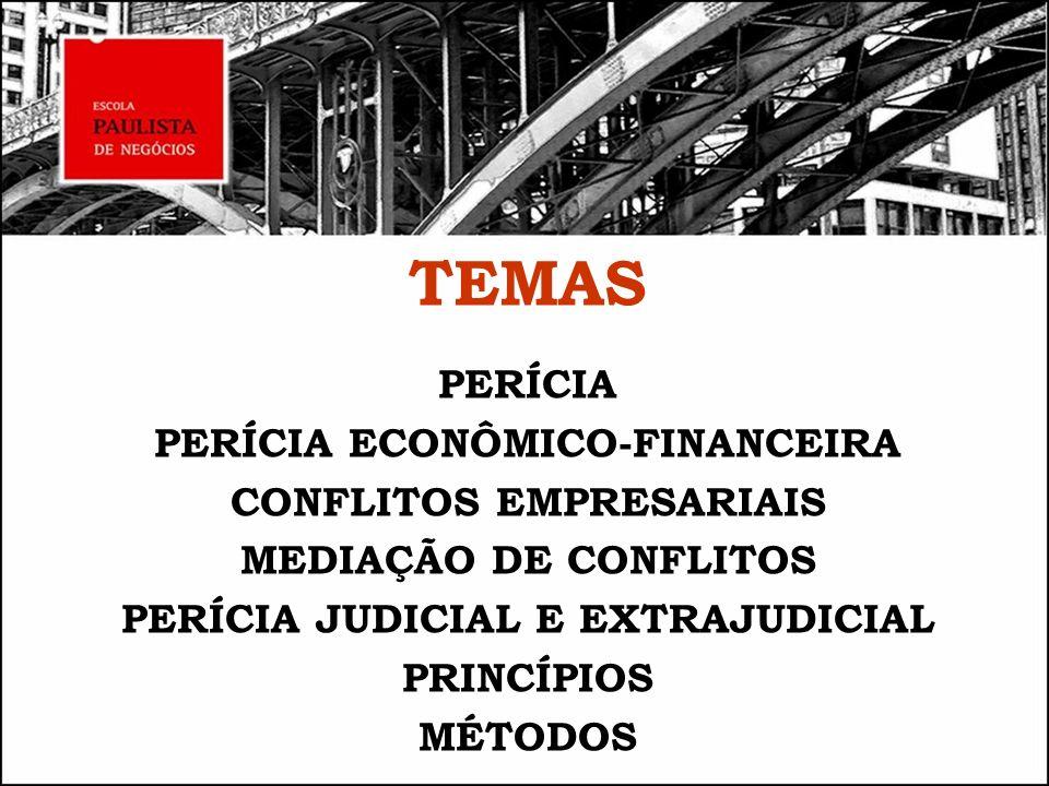 TEMAS PERÍCIA PERÍCIA ECONÔMICO-FINANCEIRA CONFLITOS EMPRESARIAIS