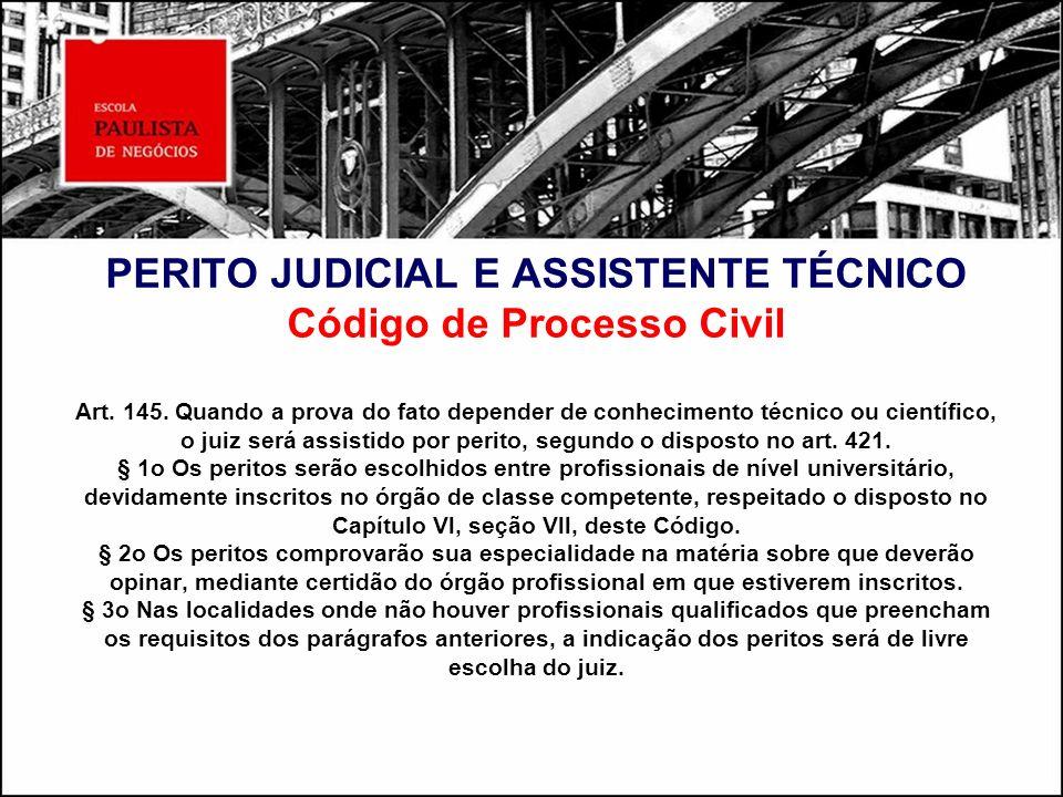 PERITO JUDICIAL E ASSISTENTE TÉCNICO Código de Processo Civil Art. 145