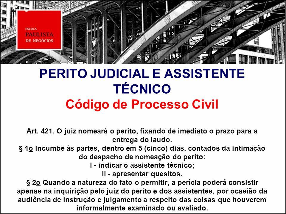 PERITO JUDICIAL E ASSISTENTE TÉCNICO Código de Processo Civil Art. 421