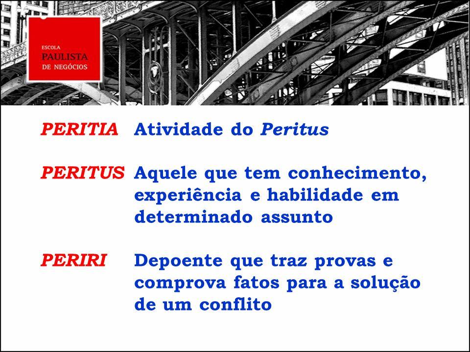 PERITIA. Atividade do Peritus PERITUS. Aquele que tem conhecimento,