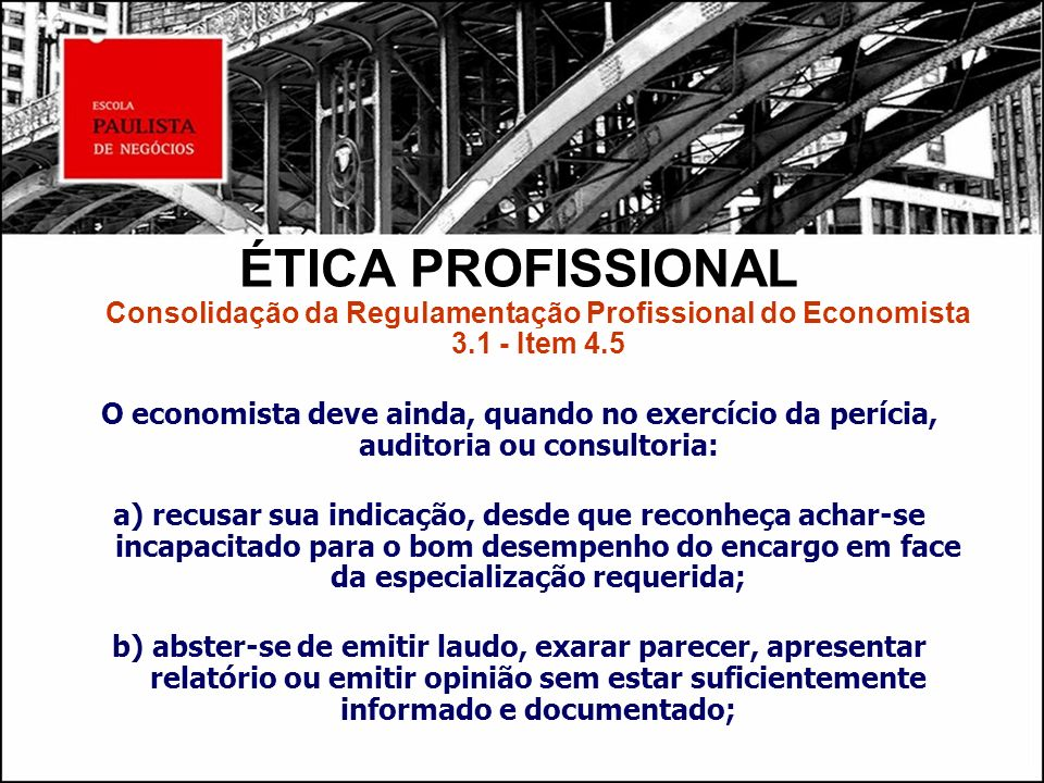 ÉTICA PROFISSIONAL Consolidação da Regulamentação Profissional do Economista 3.1 - Item 4.5