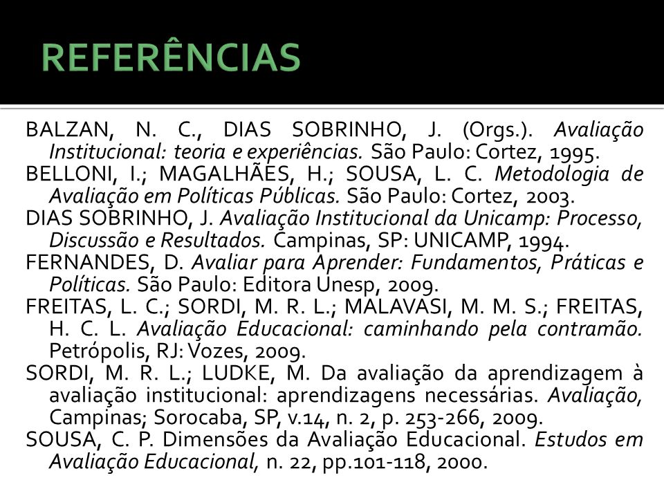 REFERÊNCIAS BALZAN, N. C., DIAS SOBRINHO, J. (Orgs.). Avaliação Institucional: teoria e experiências. São Paulo: Cortez, 1995.