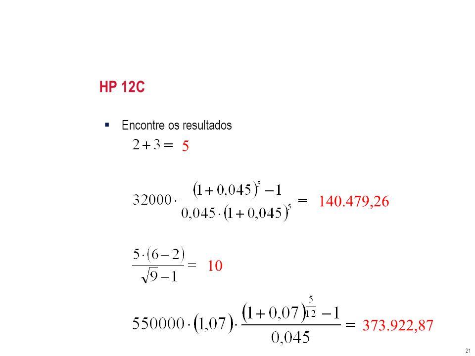 HP 12C Encontre os resultados 5 140.479,26 10 373.922,87