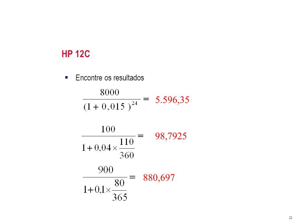 HP 12C Encontre os resultados 5.596,35 98,7925 880,697