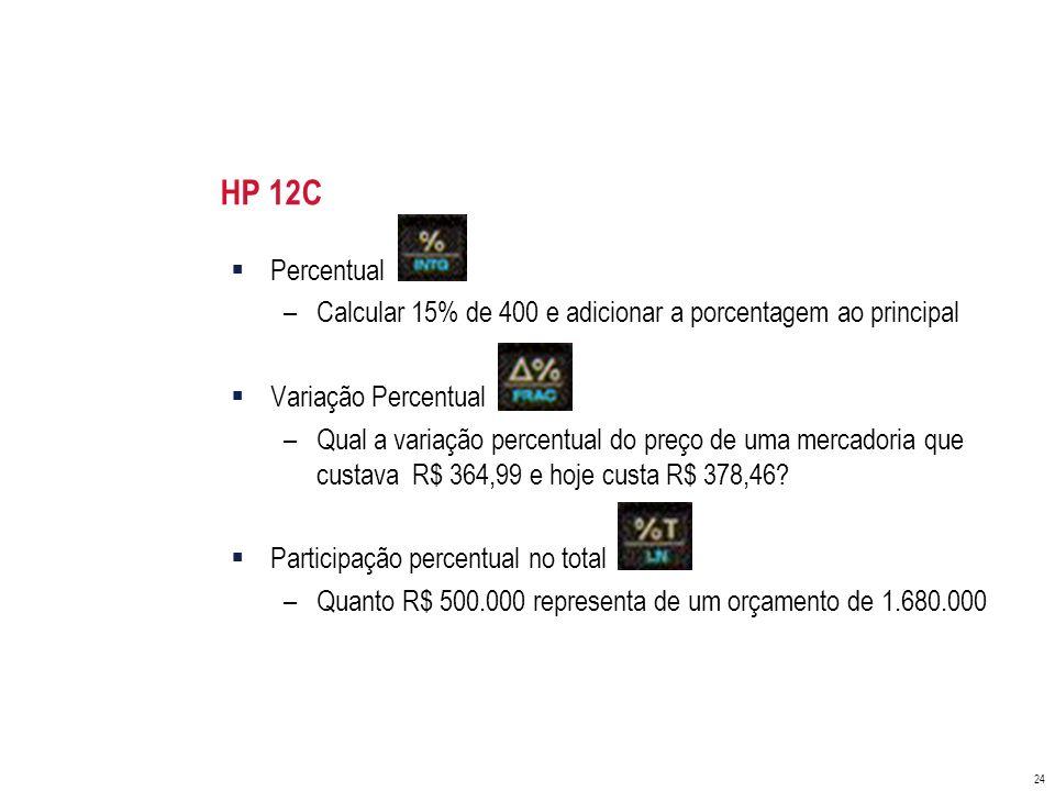 HP 12C Percentual. Calcular 15% de 400 e adicionar a porcentagem ao principal. Variação Percentual.