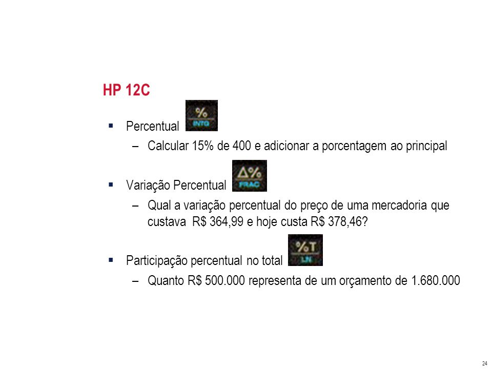 HP 12CPercentual. Calcular 15% de 400 e adicionar a porcentagem ao principal. Variação Percentual.