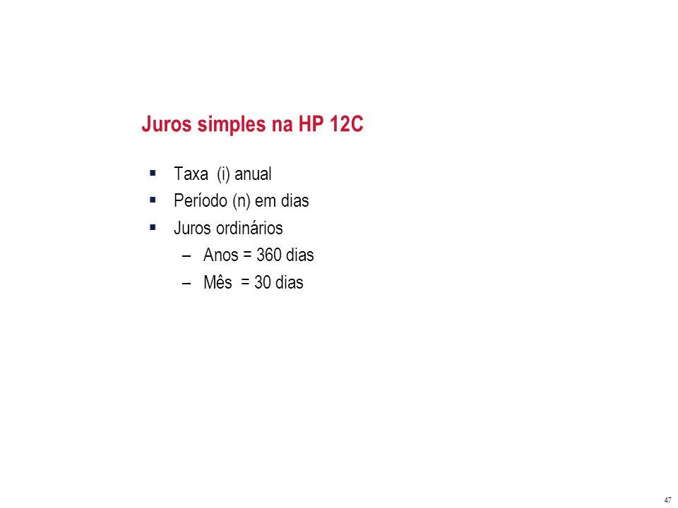 Juros simples na HP 12C Taxa (i) anual Período (n) em dias