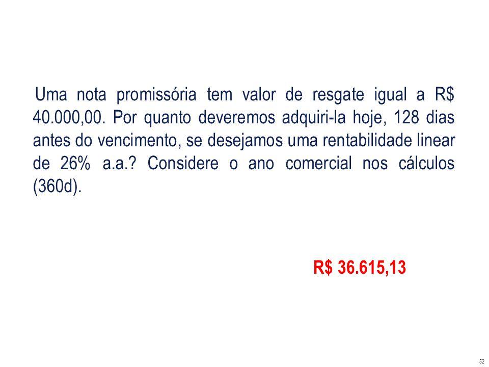 Uma nota promissória tem valor de resgate igual a R$ 40. 000,00