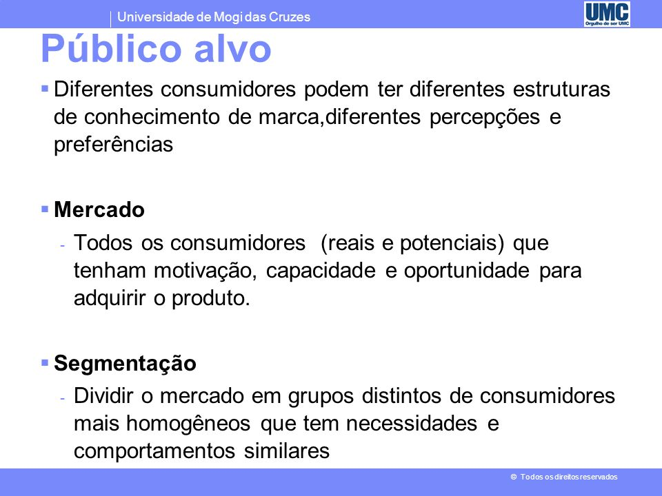 Público alvo Diferentes consumidores podem ter diferentes estruturas de conhecimento de marca,diferentes percepções e preferências.