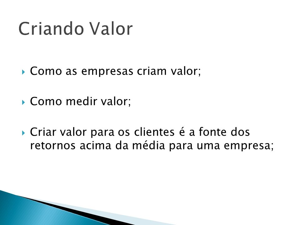 Criando Valor Como as empresas criam valor; Como medir valor;
