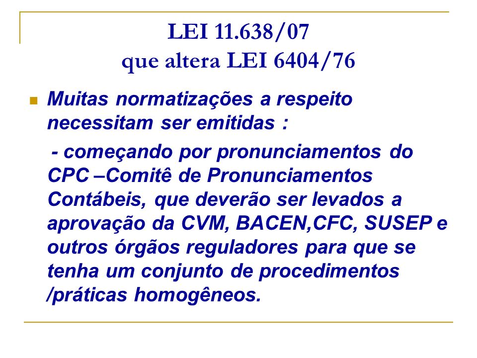 LEI 11.638/07 que altera LEI 6404/76Muitas normatizações a respeito necessitam ser emitidas :
