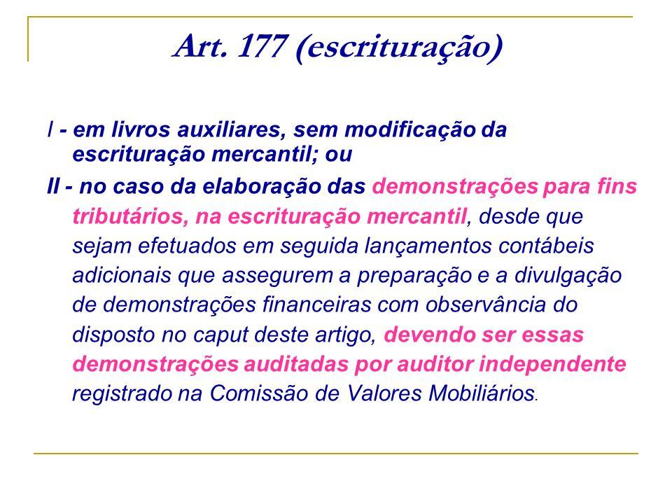 Art. 177 (escrituração)I - em livros auxiliares, sem modificação da escrituração mercantil; ou.