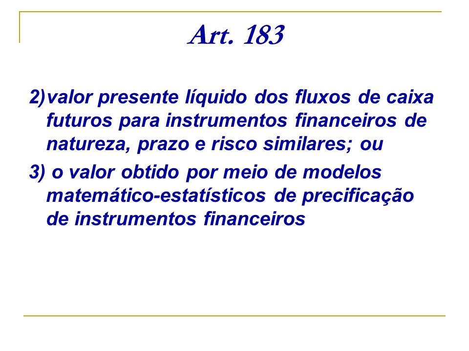 Art. 1832)valor presente líquido dos fluxos de caixa futuros para instrumentos financeiros de natureza, prazo e risco similares; ou.