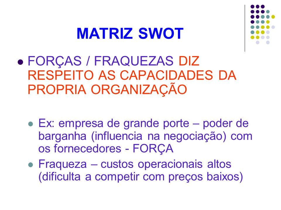 MATRIZ SWOTFORÇAS / FRAQUEZAS DIZ RESPEITO AS CAPACIDADES DA PROPRIA ORGANIZAÇÃO.