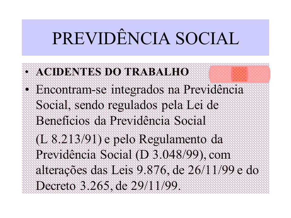 PREVIDÊNCIA SOCIALACIDENTES DO TRABALHO. Encontram-se integrados na Previdência Social, sendo regulados pela Lei de Benefícios da Previdência Social.