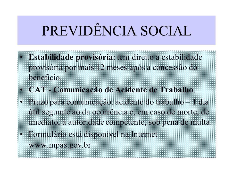 PREVIDÊNCIA SOCIAL Estabilidade provisória: tem direito a estabilidade provisória por mais 12 meses após a concessão do benefício.