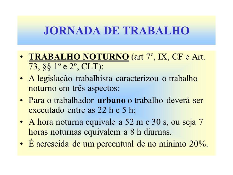 JORNADA DE TRABALHO TRABALHO NOTURNO (art 7º, IX, CF e Art. 73, §§ 1º e 2º, CLT):