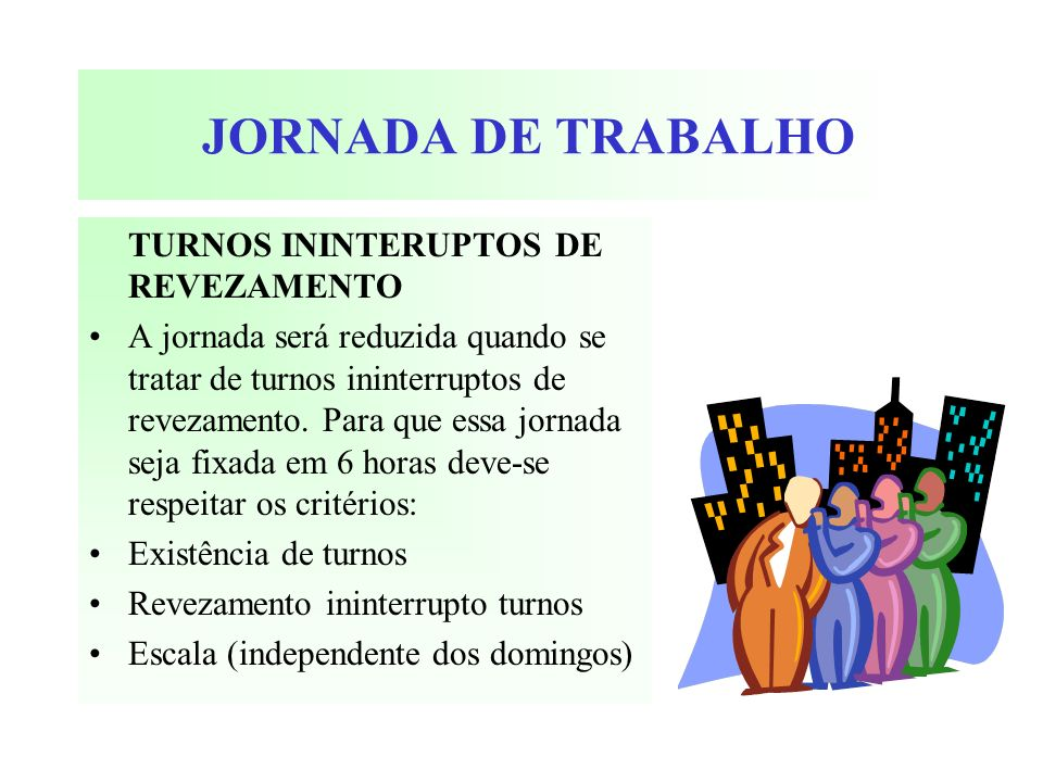 JORNADA DE TRABALHO TURNOS ININTERUPTOS DE REVEZAMENTO