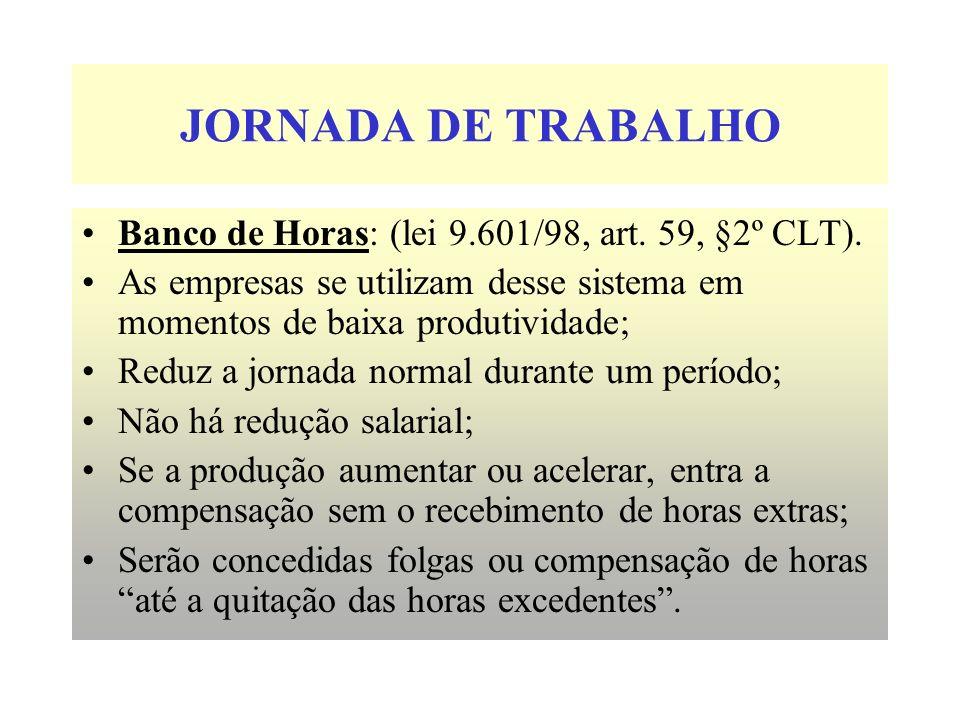 JORNADA DE TRABALHO Banco de Horas: (lei 9.601/98, art. 59, §2º CLT).