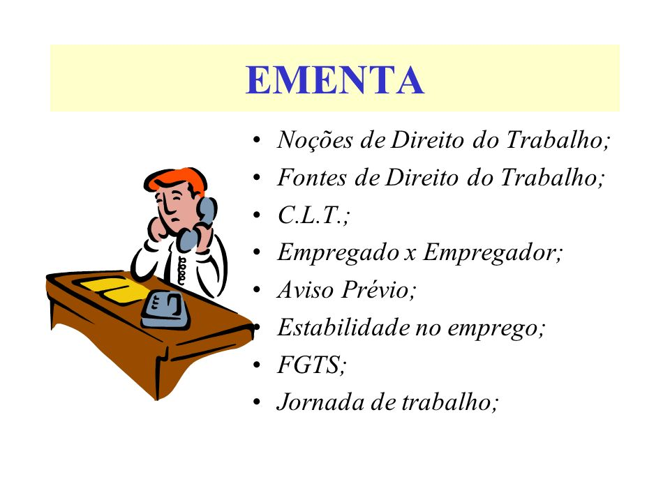 EMENTA Noções de Direito do Trabalho; Fontes de Direito do Trabalho;