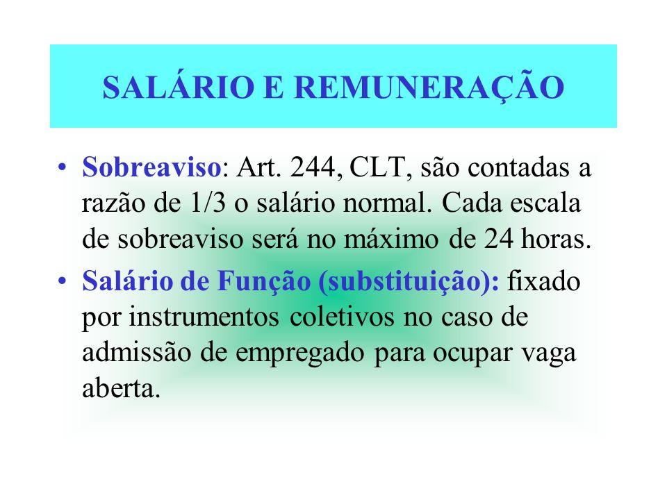 SALÁRIO E REMUNERAÇÃO Sobreaviso: Art. 244, CLT, são contadas a razão de 1/3 o salário normal. Cada escala de sobreaviso será no máximo de 24 horas.