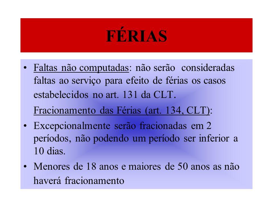 FÉRIASFaltas não computadas: não serão consideradas faltas ao serviço para efeito de férias os casos estabelecidos no art. 131 da CLT.