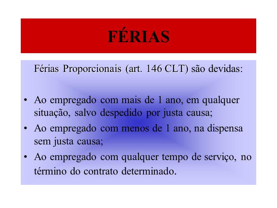 FÉRIAS Férias Proporcionais (art. 146 CLT) são devidas: