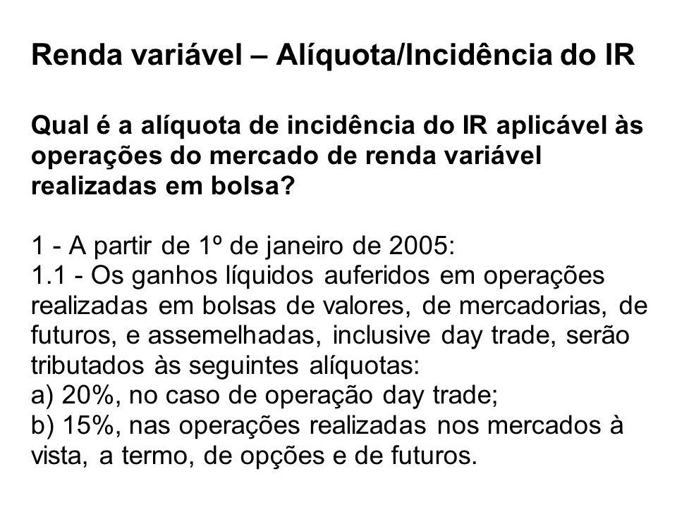 Renda variável – Alíquota/Incidência do IR Qual é a alíquota de incidência do IR aplicável às operações do mercado de renda variável realizadas em bolsa.