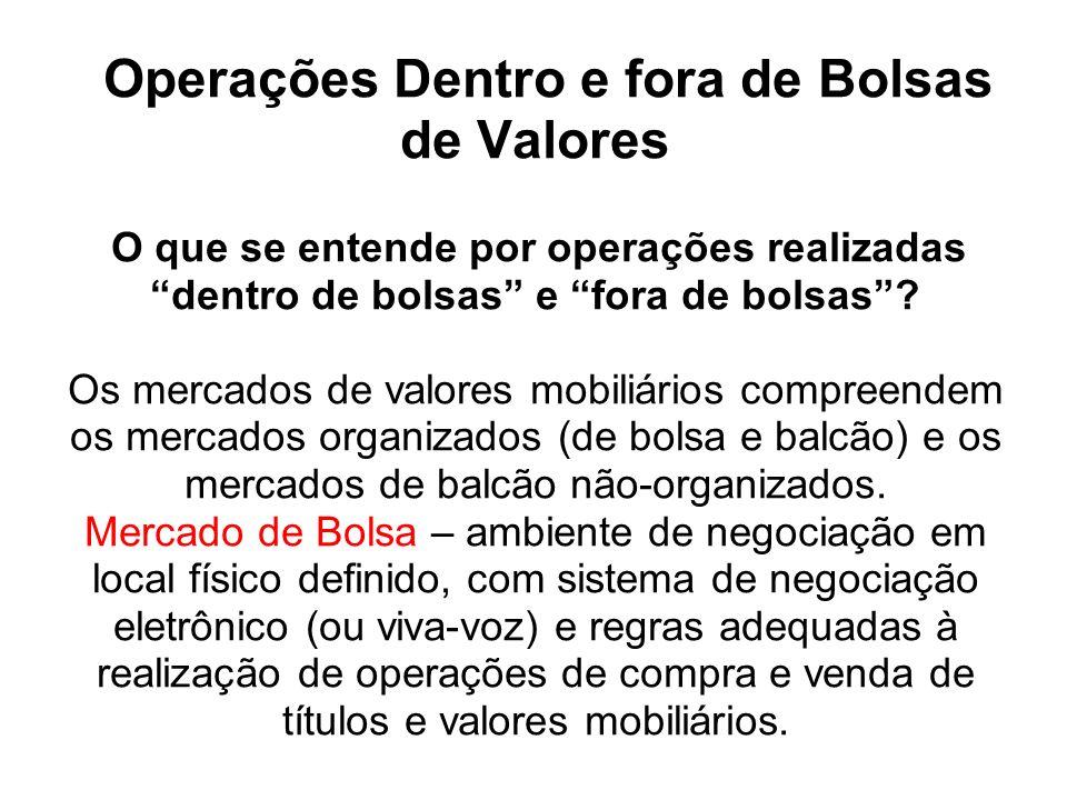 Operações Dentro e fora de Bolsas de Valores O que se entende por operações realizadas dentro de bolsas e fora de bolsas .