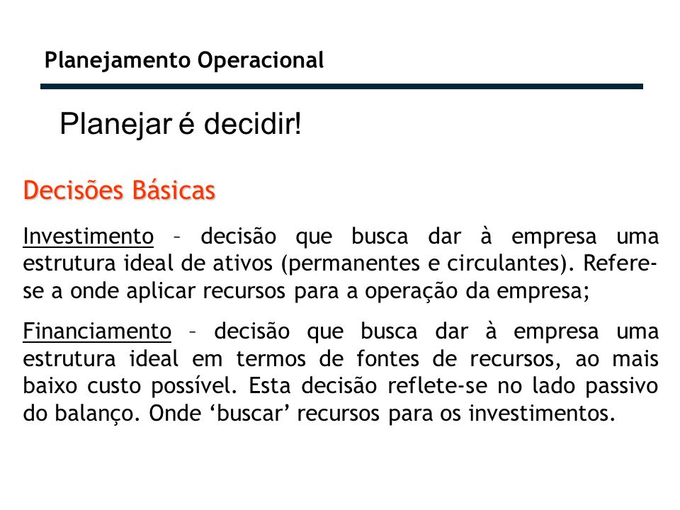 Planejar é decidir! Decisões Básicas Planejamento Operacional