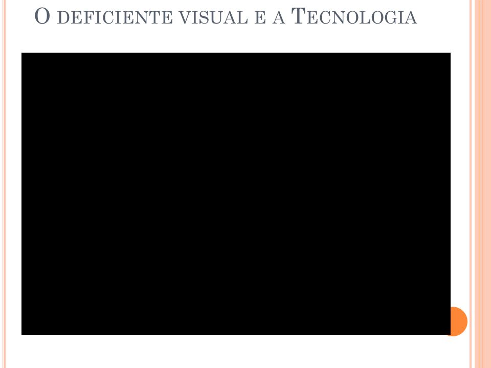 O deficiente visual e a Tecnologia