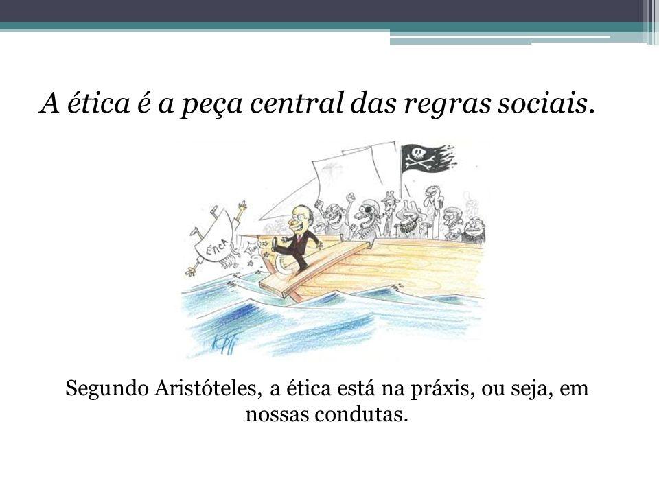 A ética é a peça central das regras sociais.