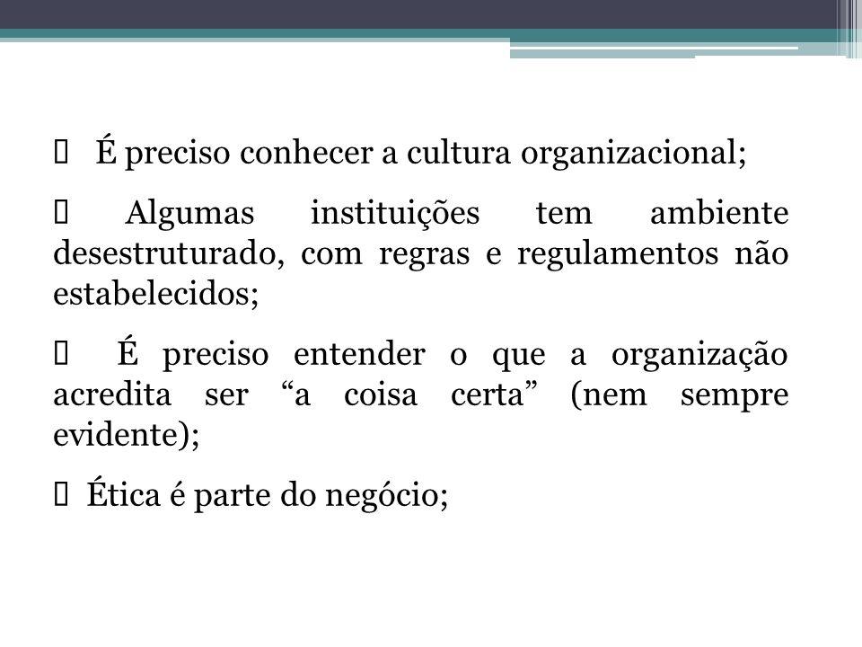 ü É preciso conhecer a cultura organizacional;