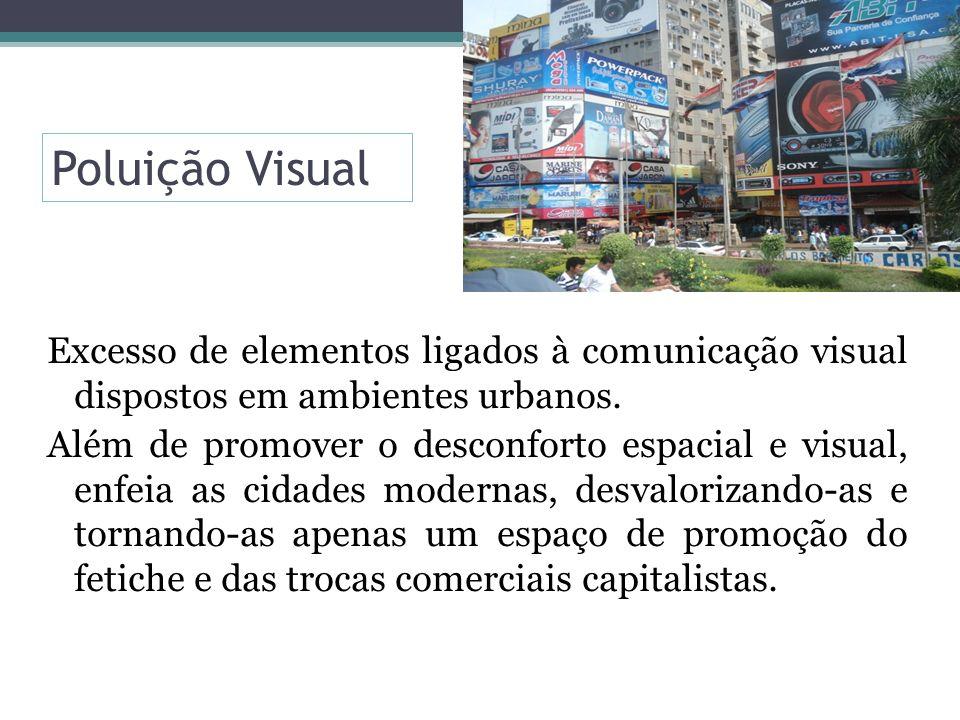 Poluição Visual Excesso de elementos ligados à comunicação visual dispostos em ambientes urbanos.