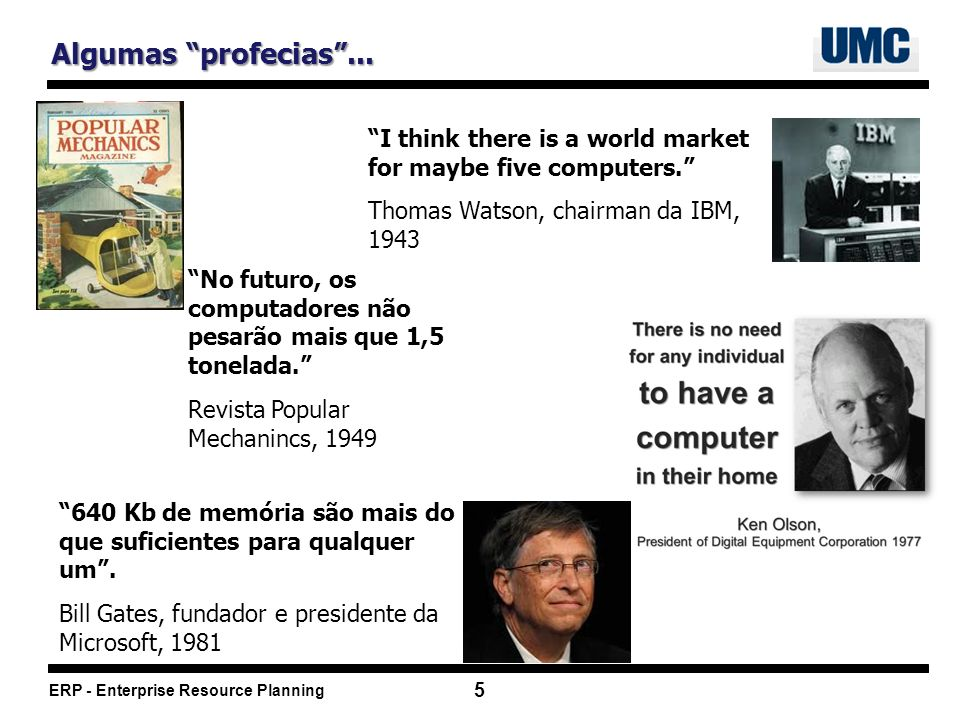 Algumas profecias ... I think there is a world market for maybe five computers. Thomas Watson, chairman da IBM, 1943.