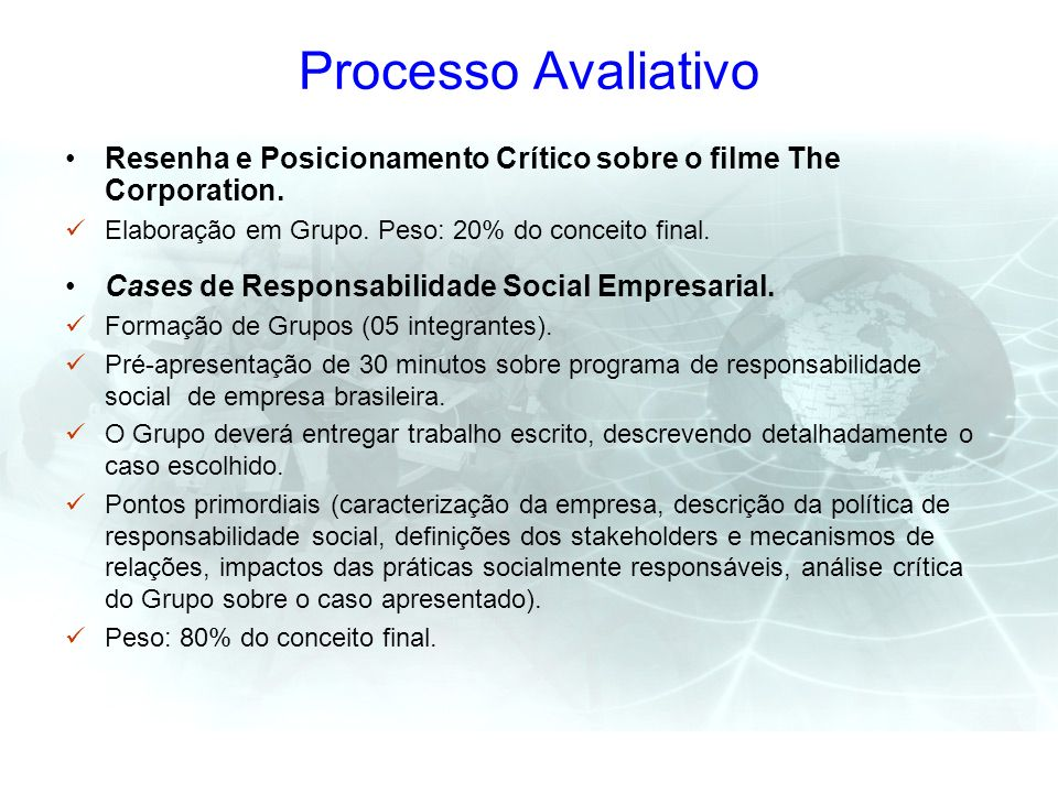 Processo Avaliativo Resenha e Posicionamento Crítico sobre o filme The Corporation. Elaboração em Grupo. Peso: 20% do conceito final.