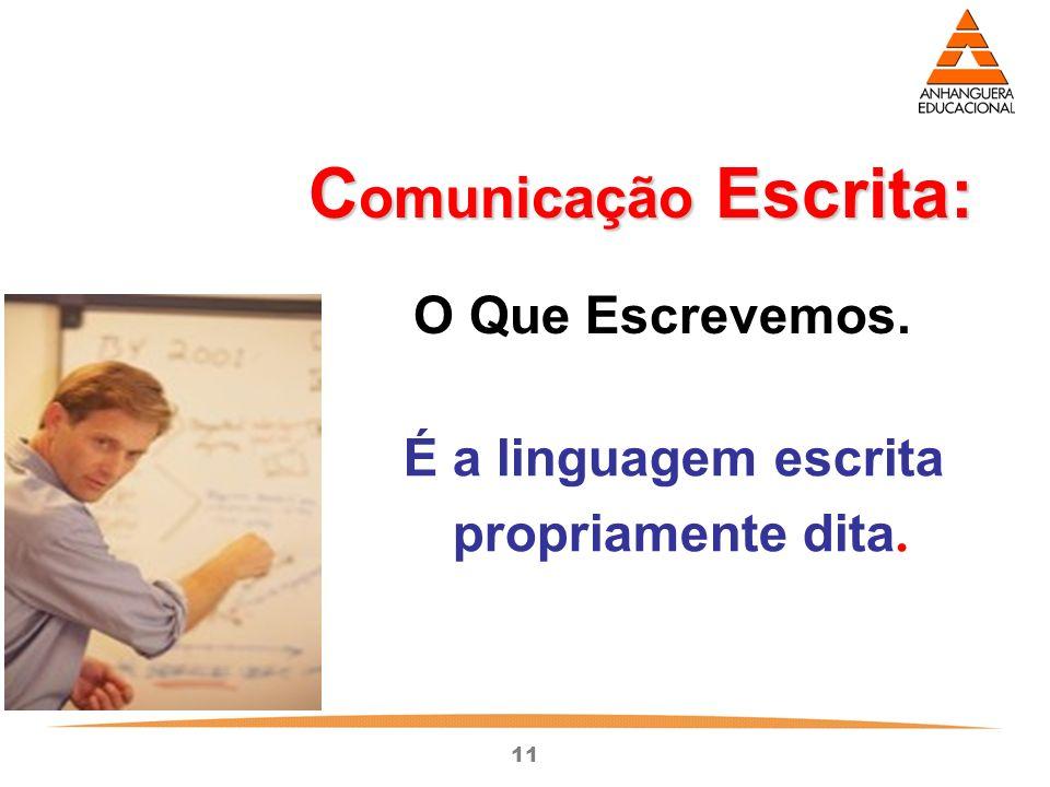 Comunicação Escrita: O Que Escrevemos. É a linguagem escrita