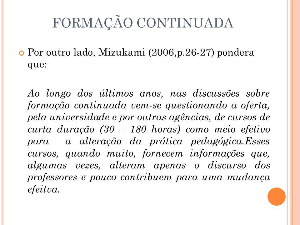 FORMAÇÃO CONTINUADA Por outro lado, Mizukami (2006,p.26-27) pondera que: