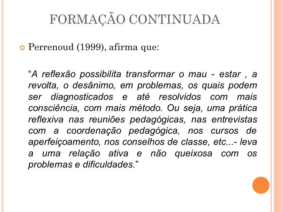 FORMAÇÃO CONTINUADA Perrenoud (1999), afirma que: