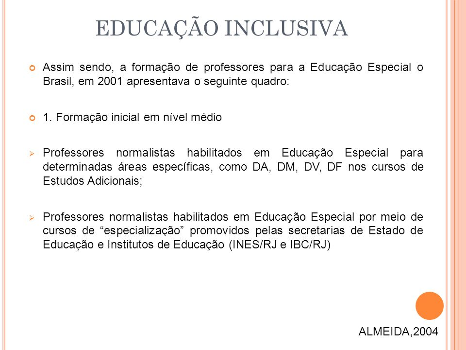EDUCAÇÃO INCLUSIVA Assim sendo, a formação de professores para a Educação Especial o Brasil, em 2001 apresentava o seguinte quadro: