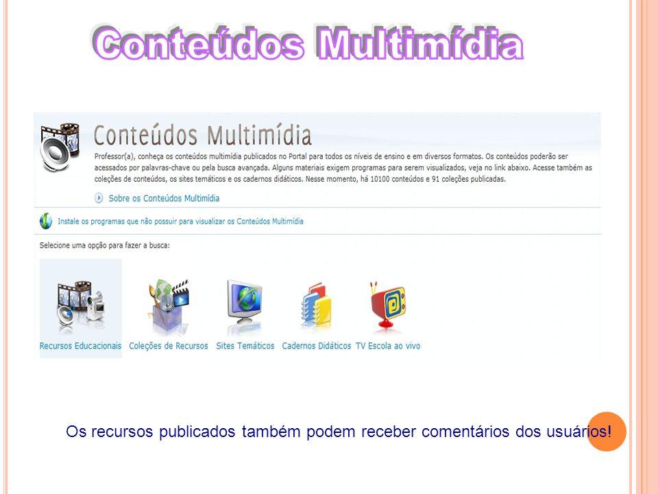 Conteúdos Multimídia Os recursos publicados também podem receber comentários dos usuários!