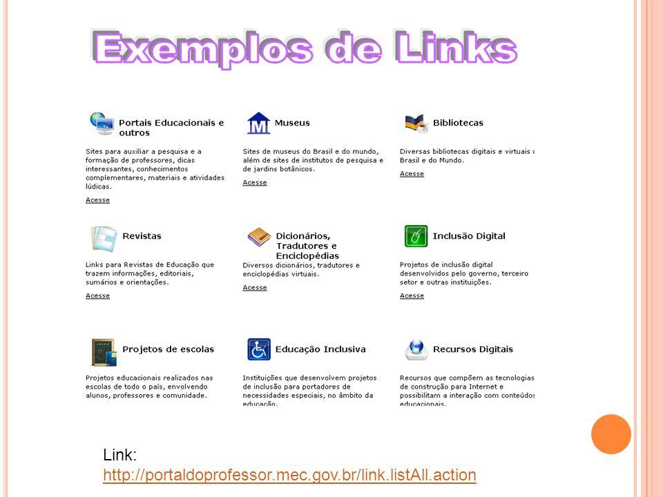 Exemplos de Links Link: http://portaldoprofessor.mec.gov.br/link.listAll.action