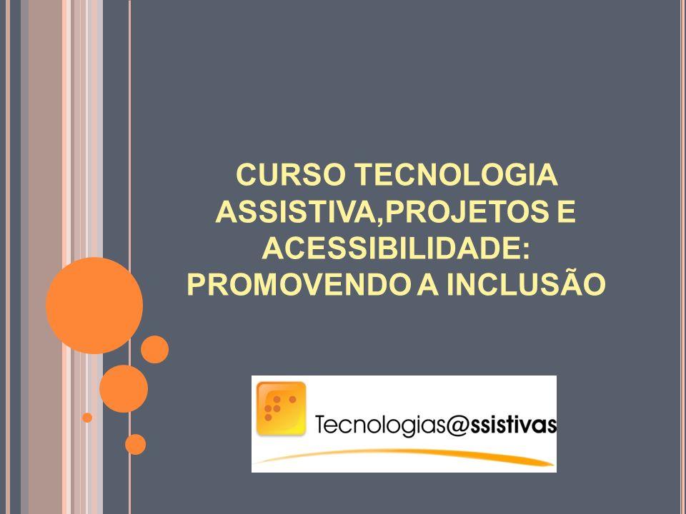 CURSO TECNOLOGIA ASSISTIVA,PROJETOS E ACESSIBILIDADE: PROMOVENDO A INCLUSÃO
