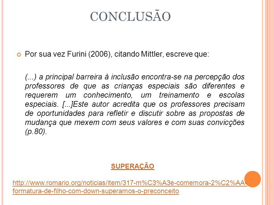CONCLUSÃO Por sua vez Furini (2006), citando Mittler, escreve que: