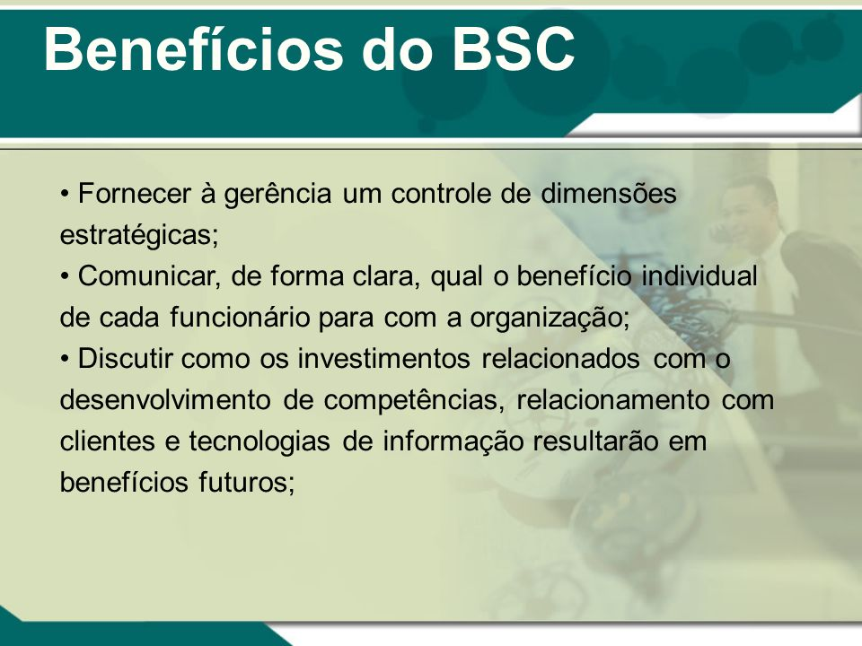 Benefícios do BSCFornecer à gerência um controle de dimensões estratégicas;