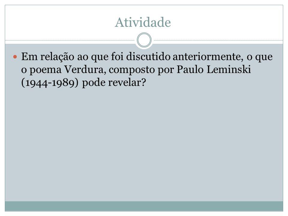 Atividade Em relação ao que foi discutido anteriormente, o que o poema Verdura, composto por Paulo Leminski (1944-1989) pode revelar